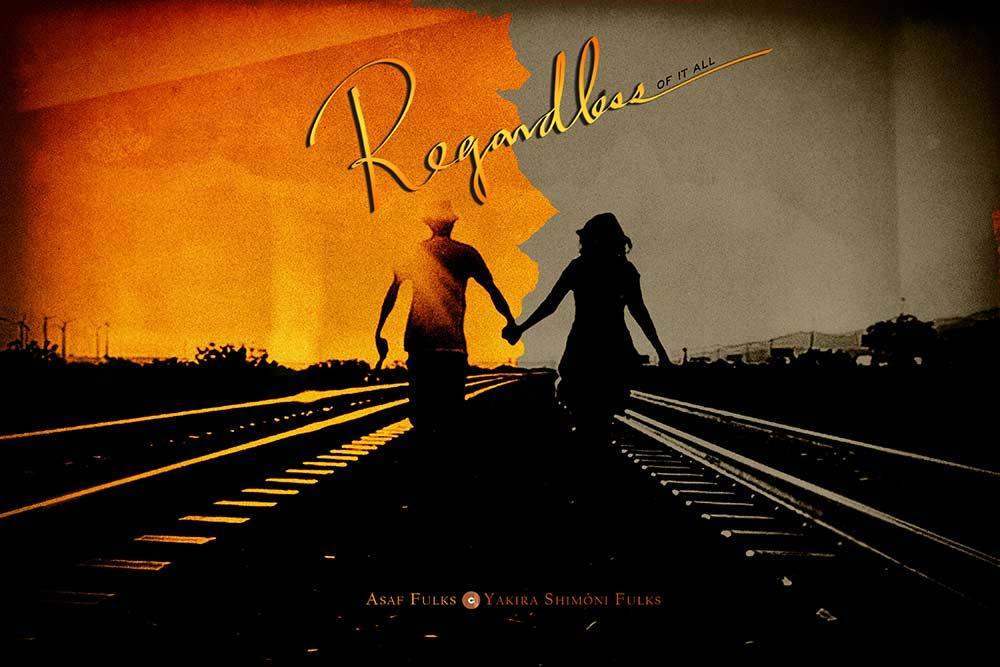 Asaf Fulks & Yakira Shimoni Fulks new single REGARDLESS OF IT ALL is now playing!