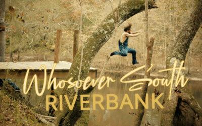 Whosoever South – Riverbank